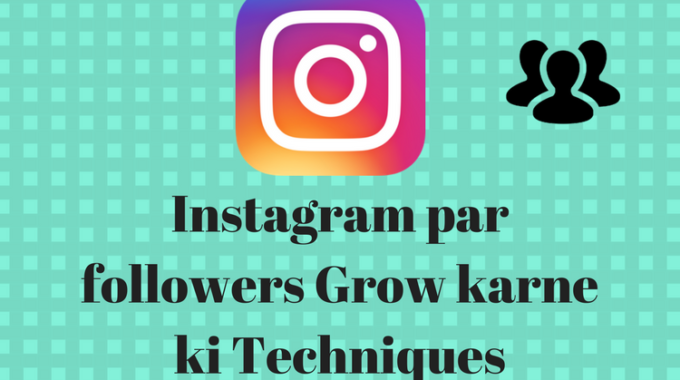 Instagram par followers Grow karne ki Techniques
